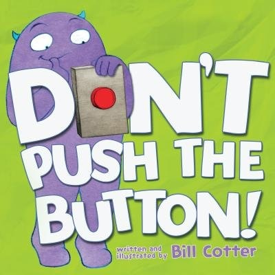 Don't Push The Button! by Bill Cotter