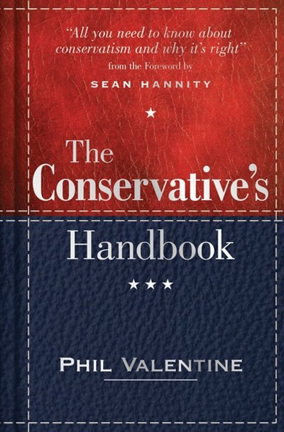 The Conservative's Handbook, 2e: Defining The Right Position On Issues From A To Z by Phil Valentine
