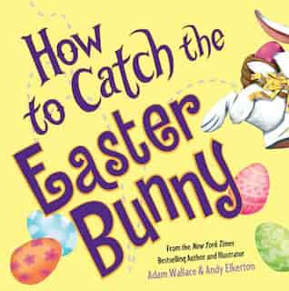 How to Catch the Easter Bunny by Adam Wallace