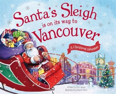 Santa's Sleigh Is On Its Way To Vancouver: A Christmas Adventure by Eric James