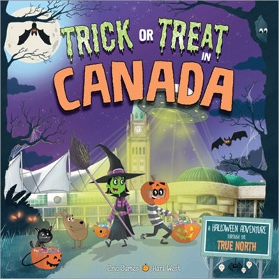 Trick Or Treat In Canada: A Halloween Adventure Through The True North by Eric James