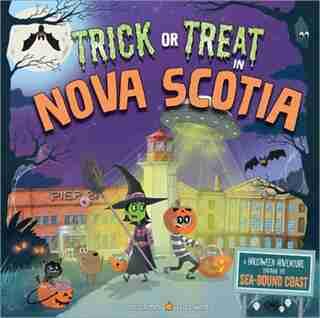 Trick Or Treat In Nova Scotia: A Halloween Adventure Through The Sea-bound Coast by Eric James