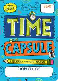 Time Capsule: A Seriously Awesome Journal de Katie Clemons