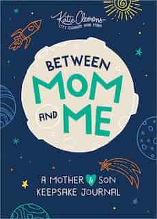 Between Mom And Me: A Mother And Son Keepsake Journal de Katie Clemons