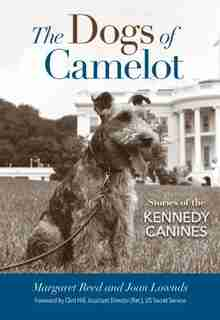 The Dogs Of Camelot: Stories Of The Kennedy Canines by Margaret Reed