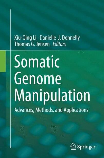 Somatic Genome Manipulation: Advances, Methods, And Applications by Xiu-qing Li