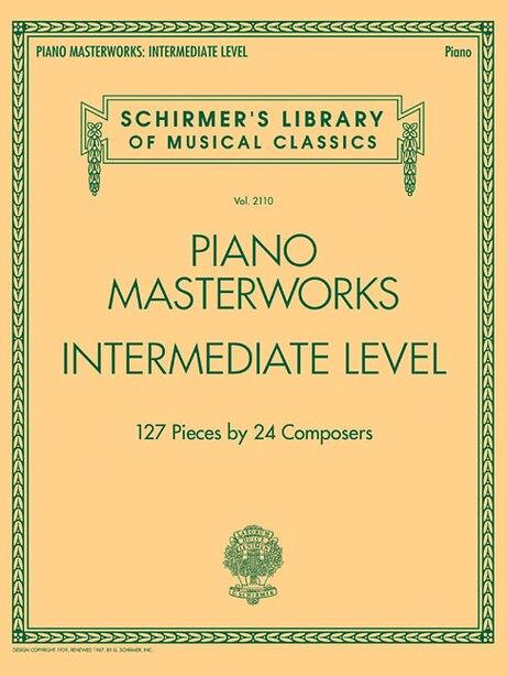 Piano Masterworks - Intermediate Level: Schirmer's Library Of Musical Classics Volume 2110