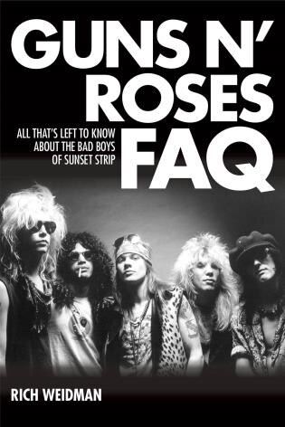 Guns N' Roses Faq: All That's Left To Know About The Bad Boys Of Sunset Strip by Rich Weidman