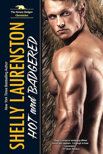 Hot And Badgered: A Honey Badger Shifter Romance by Shelly Laurenston