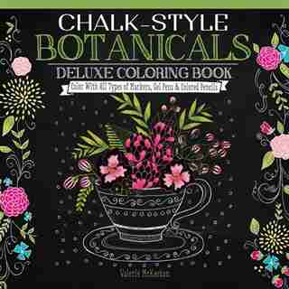 Chalk-Style Botanicals Deluxe Coloring Book: Color With All Types of Markers, Gel Pens & Colored Pencils by Valerie McKeehan