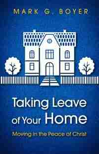 Taking Leave of Your Home by Mark G. Boyer