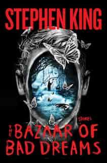 The Bazaar of Bad Dreams: Stories by Stephen King
