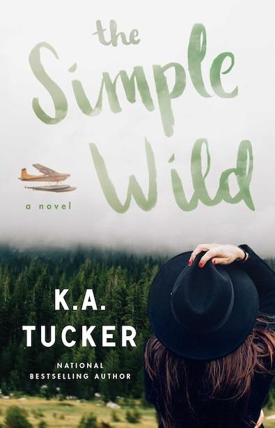 The Simple Wild: A Novel by K.A. Tucker