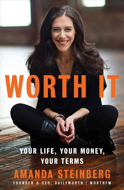 Worth It: Your Life, Your Money, Your Terms by Amanda Steinberg