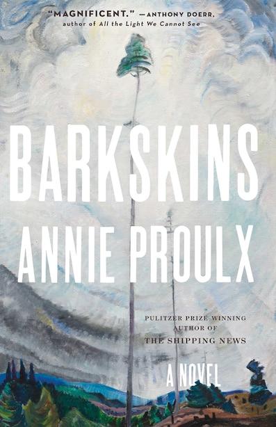 Barkskins: A Novel by Annie Proulx