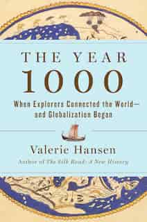 The Year 1000: When Explorers Connected The World-and Globalization Began by Valerie Hansen