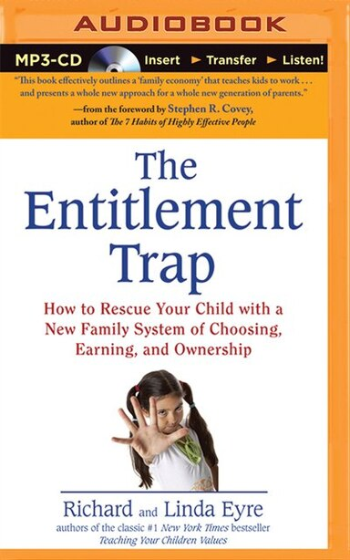 The Entitlement Trap: How To Rescue Your Child With A New Family System Of Choosing, Earning, And Ownership by Richard Eyre