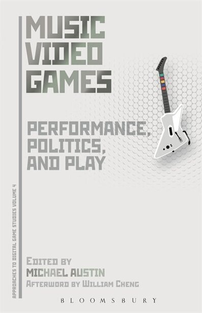 Music Video Games: Performance, Politics, and Play by Michael Austin