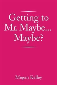 Getting to Mr. Maybe...Maybe? de Megan Kelley
