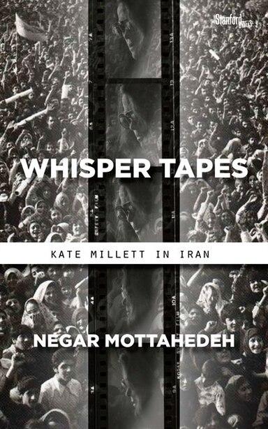 Whisper Tapes: Kate Millett In Iran by Negar Mottahedeh
