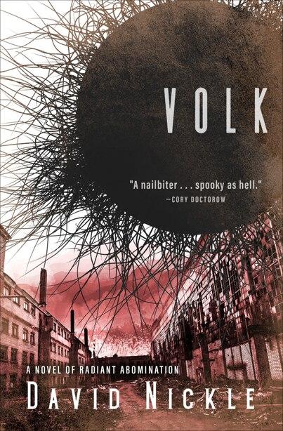 Volk: A Novel Of Radiant Abomination by David Nickle