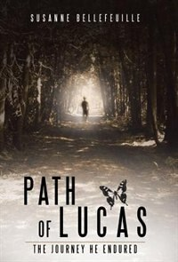 Path of Lucas: The Journey He Endured by Susanne Bellefeuille