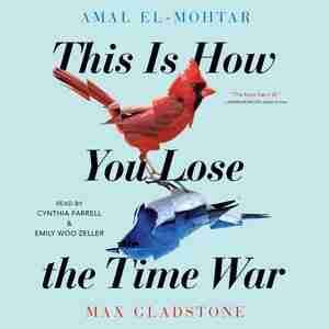 This Is How You Lose The Time War de Amal El-Mohtar