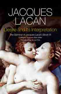 Desire And Its Interpretation: The Seminar Of Jacques Lacan by Jacques Lacan