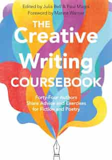 The Creative Writing Coursebook: Forty-four Authors Share Advice And Exercises For Fiction And Poetry by Julia Bell