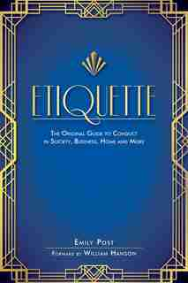 Etiquette: The Original Guide To Conduct In Society, Business, Home, And More de Emily Post