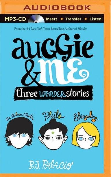Auggie & Me: Three Wonder Stories by R. J. Palacio