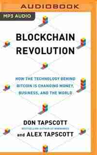 Blockchain Revolution: How The Technology Behind Bitcoin And Other Cryptocurrencies Is Changing The World by Don Tapscott