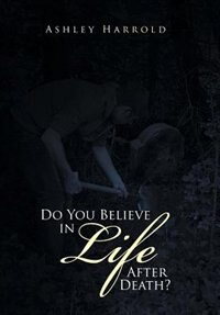 Do You Believe in Life After Death? by Ashley Harrold