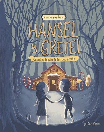 Hansel y Gretel: 4 cuentos predliectos de alrededor del mundo by Cari Meister