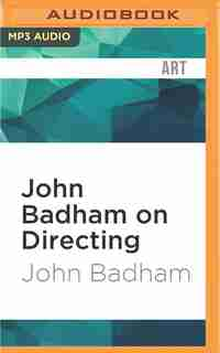 John Badham On Directing: Notes From The Sets Of Saturday Night Fever, Wargames, And More by John Badham