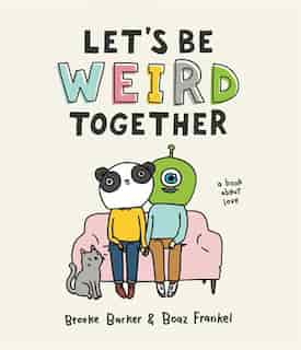 Let's Be Weird Together: A Book About Love by Brooke Barker