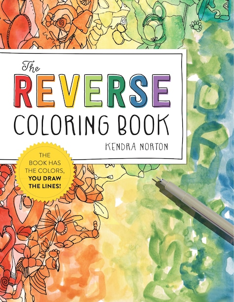 The Reverse Coloring Book®: The Book Has The Colors, You Draw The Lines! de Kendra Norton