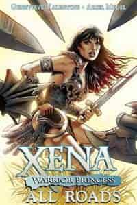 Xena: Warrior Princess Volume 1: All Roads by Genevieve Valentine