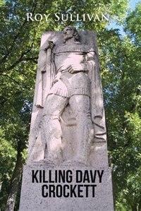Killing Davy Crockett by Roy Sullivan