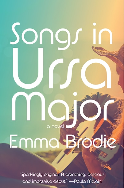 Songs In Ursa Major: A Novel by Emma Brodie