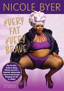 #veryfat #verybrave: The Fat Girl's Guide To Being #brave And Not A Dejected, Melancholy, Down-in-the-dumps Weeping Fat by Nicole Byer