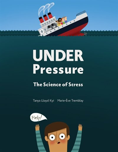 Under Pressure: The Science Of Stress by Tanya Lloyd Kyi