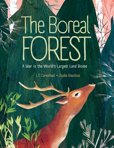 The Boreal Forest: A Year In The World's Largest Land Biome by L. E. Carmichael