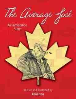 The Average José: An Immigration Story by Ken Flynn