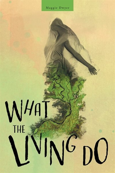 What the Living Do by Maggie Dwyer