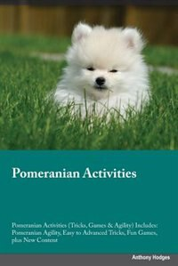 Pomeranian Activities Pomeranian Activities (Tricks, Games & Agility) Includes: Pomeranian Agility, Easy to Advanced Tricks, Fun Games, plus New Content by Jonathan Black