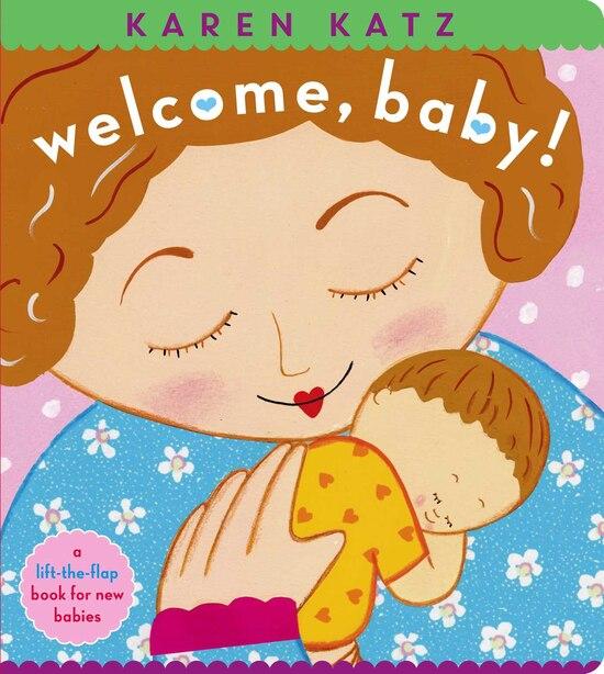 Welcome, Baby!: A Lift-the-flap Book For New Babies de Karen Katz