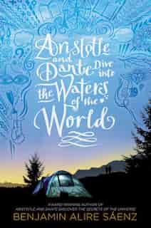 Aristotle and Dante Dive into the Waters of the World by Benjamin Alire Sáenz