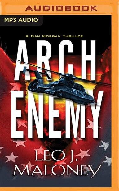Arch Enemy: A Dan Morgan Thriller by Leo J. Maloney