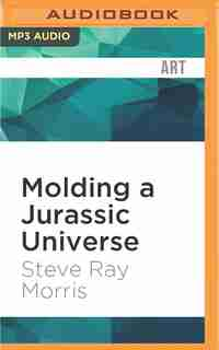 Molding A Jurassic Universe by Steve Ray Morris